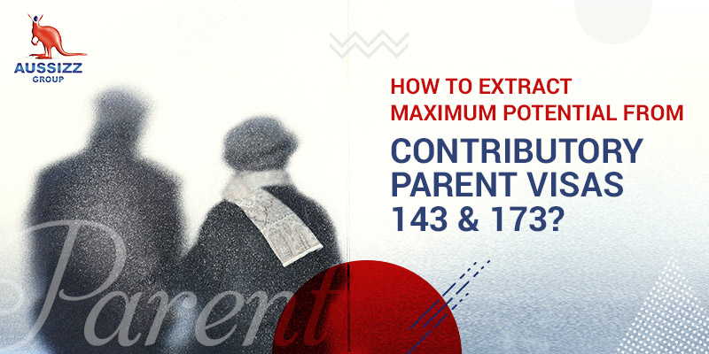 Contributory Parent Visa Australia 143 & 173: Here are 10 points to