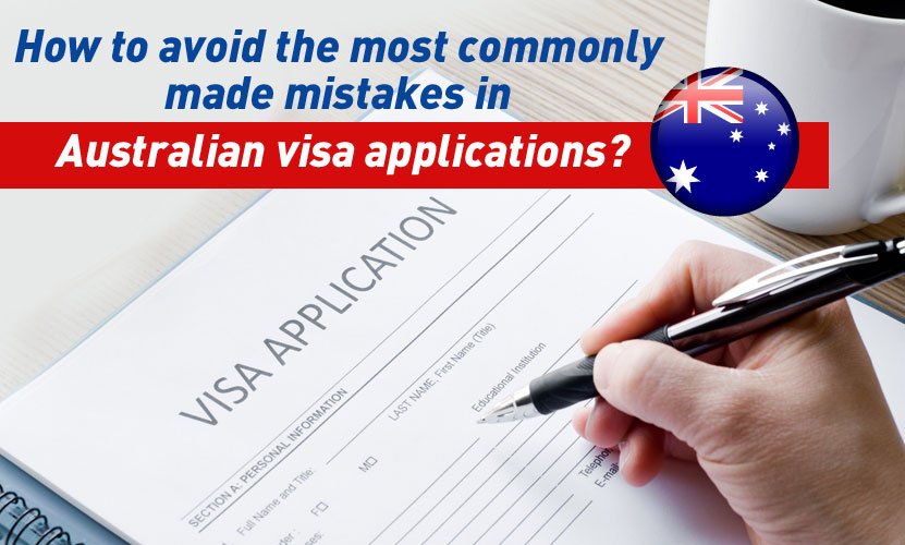 How to avoid the most commonly made mistakes in Australian visa applications?