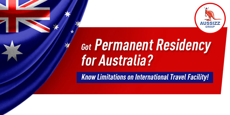 Got Permanent Residency Visa for Australia? Know Limitations on International Travel Facility!