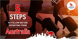 5 steps to follow before departing from Australia!