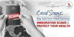 COVID Scams: Stay Safe from These Common Immigration Scams & Protect Your Wealth